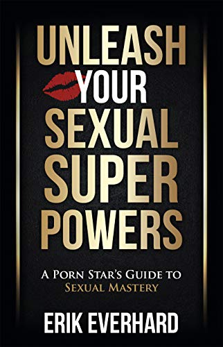 Unleash Your Sexual Superpowers: A Porn Star's Guide to Sexual Mastery