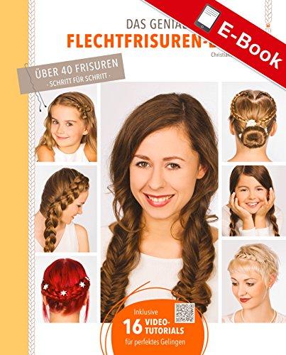 Das geniale Flechtfrisuren-Buch: Über 40 Frisuren - Schritt für Schritt