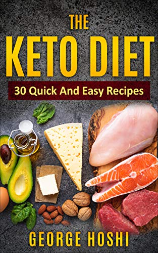 The Keto Diet: 30 Quick And Easy Recipes (Healthy Eating Book 1) (English Edition)