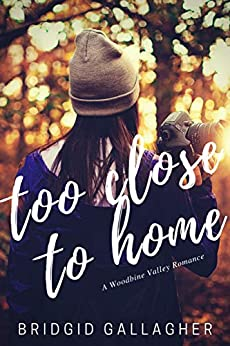 Too Close To Home: A Woodbine Valley Novel by [Bridgid Gallagher]