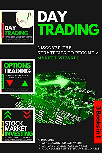 Day Trading – 3 Books in 1: It Includes: Day Trading for Beginners, Options Trading for Beginners, Stock Market Investing for Beginners. Discover the Strategies ... to Become a Market Wizard! (English Edition)