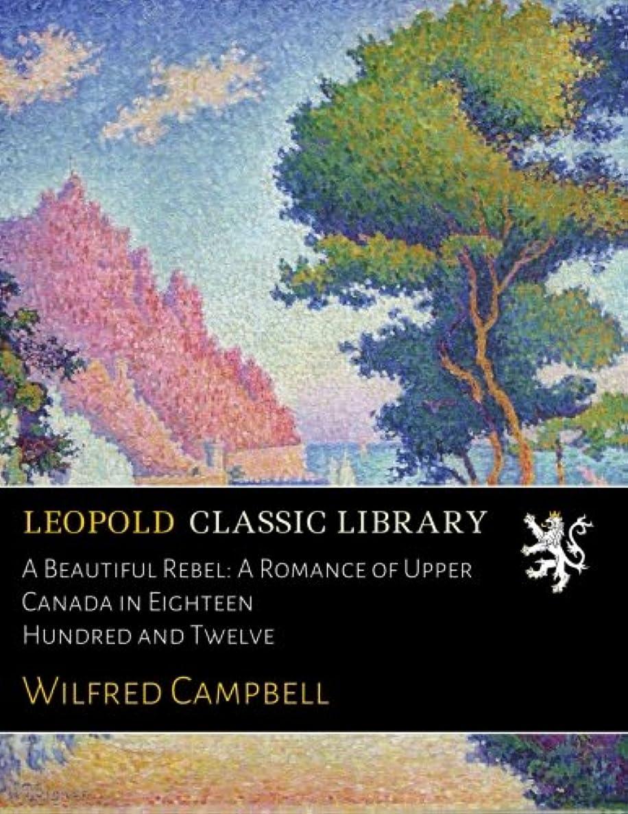 沼地ボタンプレビューA Beautiful Rebel: A Romance of Upper Canada in Eighteen Hundred and Twelve