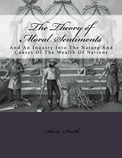 The Theory of Moral Sentiments And: An Inquiry Into The Nature And Causes Of The Wealth Of Nations