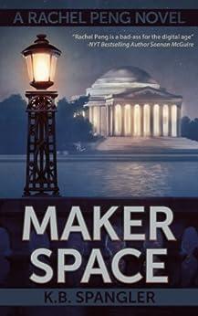[K.B. Spangler]のMaker Space (Rachel Peng Book 2) (English Edition)