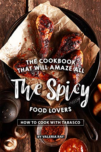 The Cookbook That Will Amaze All the Spicy Food Lovers: How to Cook with Tabasco (English Edition)
