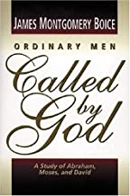 Ordinary Men Called by God: A Study of Abraham, Moses, and David
