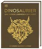 Dinosaurier und andere Lebewesen der Urzeit: Die große Bild-Enzyklopädie. Mit hochwertigem Einband...