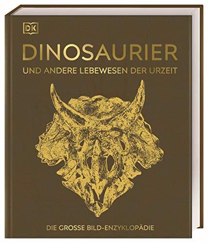 Dinosaurier und andere Lebewesen der Urzeit: Die große Bild-Enzyklopädie. Mit hochwertigem Einband und über 2200 Farbfotografien und Grafiken