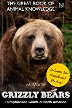 Grizzly Bears: Humpbacked Giants of North America (includes 20+ magnificent photos!)