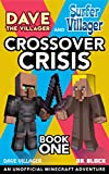 Dave the Villager and Surfer Villager: Crossover Crisis, Book One: An Unofficial Minecraft Adventure (Dave Villager and Dr. Block Crossover Series 1)