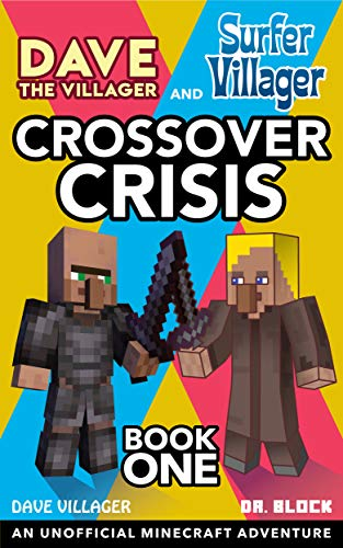 Dave the Villager and Surfer Villager: Crossover Crisis, Book One: An Unofficial Minecraft Adventure (Dave Villager and Dr. Block Crossover Series 1) (English Edition)