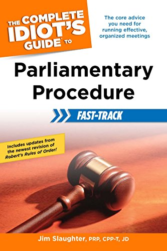The Complete Idiot's Guide to Parliamentary Procedure Fast-Track: The Core Advice You Need for Running Effective, Organized Meetings