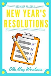 Image: New Year's Resolutions for Beginner Readers (Seasonal Easy Readers Book 14), by Ella May Woodman (Author). Publication Date: December 29, 2017