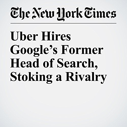 Uber Hires Google's Former Head of Search, Stoking a Rivalry copertina