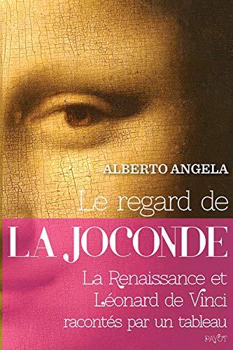 Le regard de la Joconde: La Renaissance et Léonard de Vinci racontés par un tableau