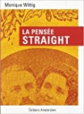 La pensée straight de Monique Wittig ( 13 juin 2013 ) - Editions Amsterdam (13 juin 2013) - 13/06/2013