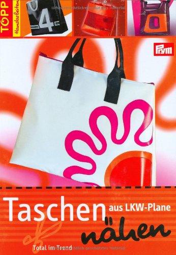 Taschen aus LKW-Plane nähen: Total im Trend