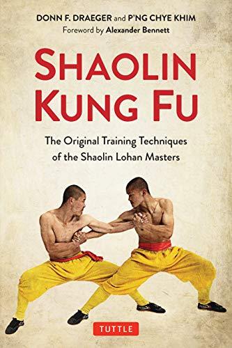 Shaolin Kung Fu: The Original Training Techniques of the Shaolin Lohan Masters