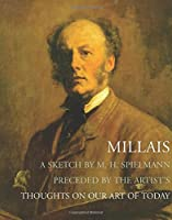 Millais: A Sketch by M. H. Spielmann Preceded by Thoughts on Our Art of Today