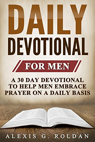 Download Daily Devotional for Men: A 30 Day Devotional To Help Men Embrace Prayer On A Daily Basis (Daily Devotional Series Book 2) (English Edition) B071WD51DM