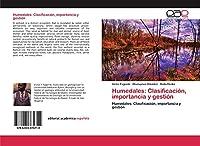 Humedales: Clasificación, importancia y gestión: Humedales: Clasificación, importancia y gestión