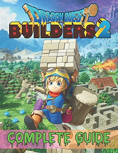 Dragon Quest Builders 2: COMPLETE GUIDE: How to Become a Pro Player in Dragon Quest Builders 2 (Walkthroughs, Tips, Tricks, and Strategies)