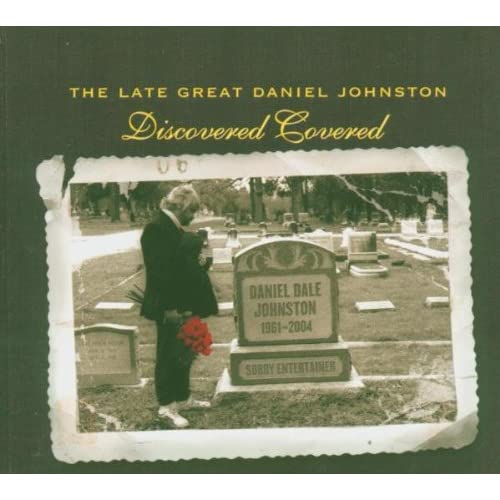 Late Great Daniel Johnston Discovered Late Great Daniel