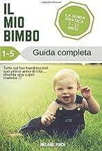 Il mio Bimbo La guida pratica 0-12 mesi (Italian Edition)