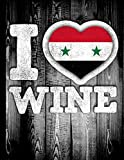 I Love Wine: Syria Flag in Heart Shape for Syrian Wine Drinking Lover - Funny Coworker Heritage Gift  Planner Daily Weekly Monthly Undated Calendar Organizer Journal