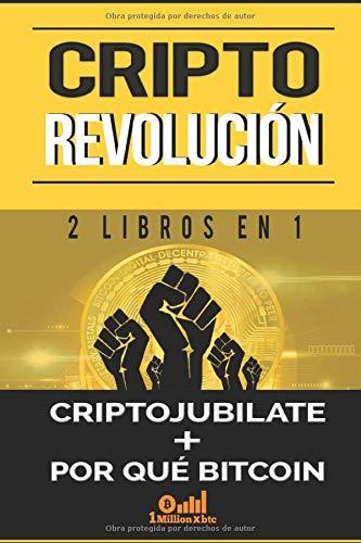CRIPTO REVOLUCIÓN: 2 LIBROS EN 1 - CRIPTOJUBÍLATE + POR QUÉ BITCOIN