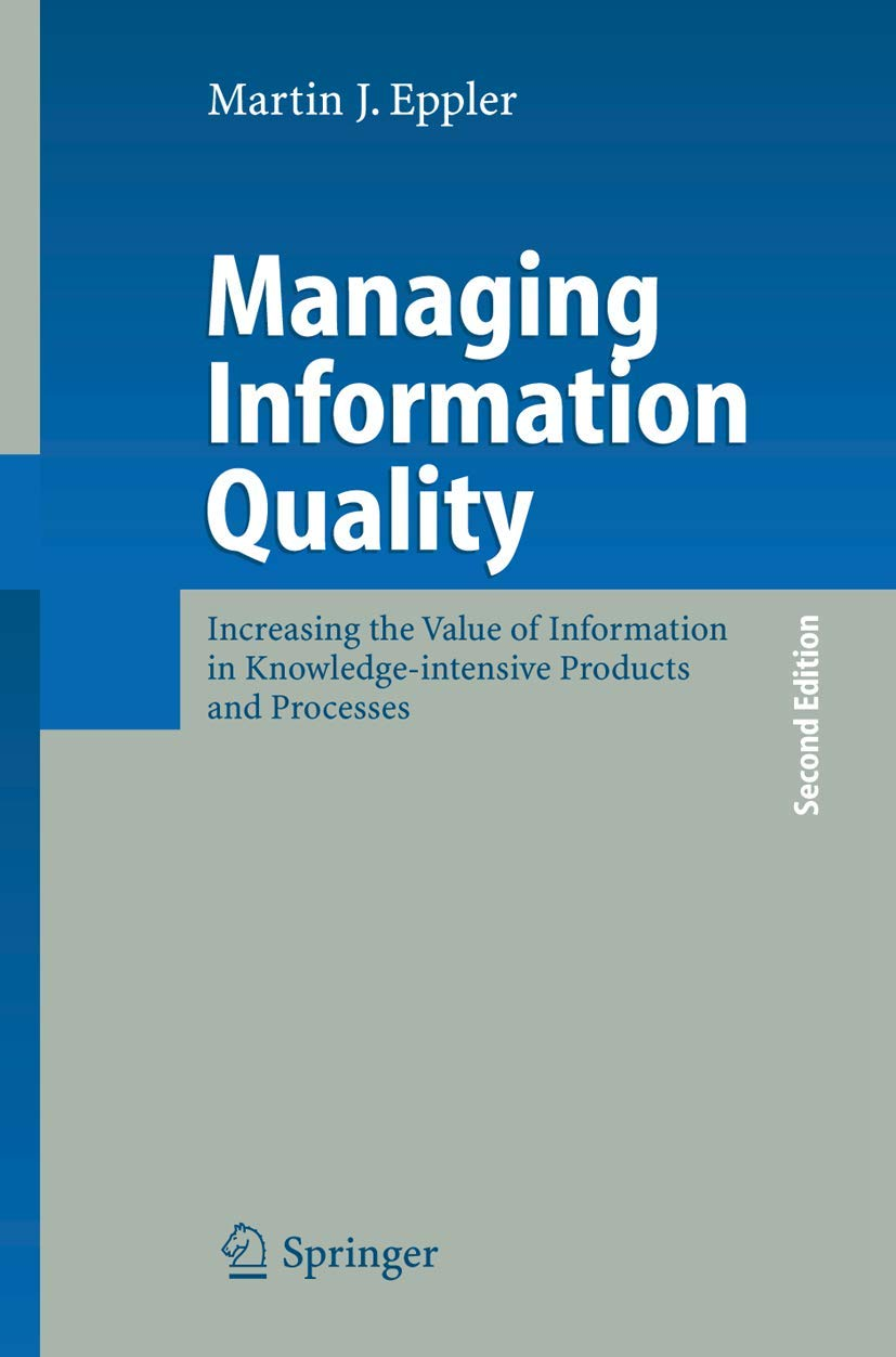 Managing Information Quality: Increasing The Value Of Information In Knowledge-intensive Products And Processes