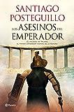 Los asesinos del emperador: El ascenso de Trajano, el primer emperador hispano de la Historia (Trilogía de Trajano nº 1)