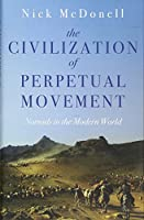 The Civilization of Perpetual Movement: Nomads in the Modern World