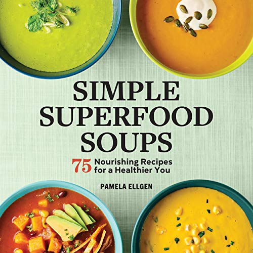 Simple Superfood Soups: 75 Nourishing Recipes for a Healthier You (English Edition)