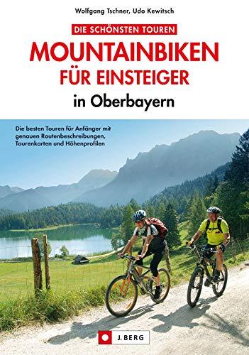 MTB - Mountainbiken für Einsteiger in Oberbayern: Leichte Mountainbiketouren in Bayern mit Chiemsee, Schliersee und Neuschwanstein inkl. Mountainbikekarte, Höhenprofilen und GPS-Tracks