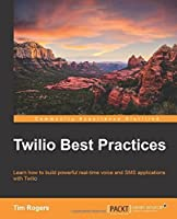 Twilio Best Practices by Tim Rogers(2014-12-12)