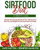 """Sirtfood Diet: Discover the Amazing Benefits of """"Sirt Foods"""". Burn Fat, Lose Weight and Feel Great with Carnivore, Vegetarian and Vegan Recipes to Activate your Skinny Gene"""