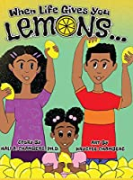 When Life Gives You Lemons...: An empowering children's book about three young siblings who learn how to work together to starting a successful business in their community.