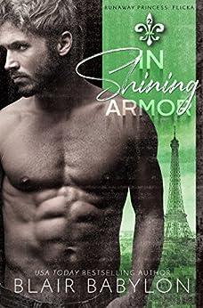 In Shining Armor: Billionaires in Disguise: Flicka (Runaway Princess Book 2) by [Blair Babylon]