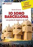 Io sono Barcellona. Una guida di viaggio e di vita. Ediz. illustrata (Terram)