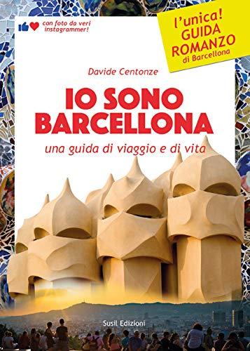 Io sono Barcellona. Una guida di viaggio e di vita. Ediz. illustrata