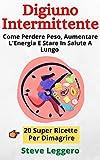 Digiuno Intermittente: Come Perdere Peso, Aumentare L'Energia E Stare In Salute A Lungo (Pianeta Salute Vol. 5)