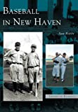 Baseball in New Haven (CT) (Images of Baseball)