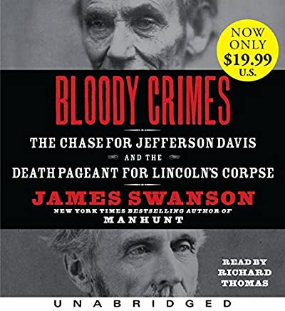 Bloody Crimes Low Price CD: The Chase for Jefferson Davis and the Death Pageant for Lincoln's Corpse by James L. Swanson (2011-08-16)