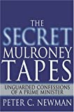 The Secret Mulroney Tapes: Unguarded Confessions of a Prime Minister