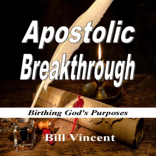Apostolic Breakthrough: Birthing God's Purposes audiobook cover art