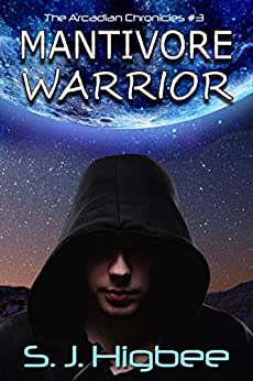 Mantivore Warrior (The Arcadian Chronicles Book 3) by [S.J. Higbee]