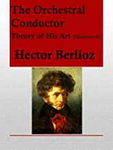 The Orchestral Conductor, Theory of His Art (Illustrated)