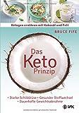 Das Keto-Prinzip: Ketogen ernähren mit Kokosöl und Fett: Starke Schilddrüse - gesunder Stoffwechsel - dauerhafte Gewichtsabnahme