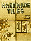 Handmade Tiles: Designing, Making, Decorating (Lark Ceramics Book)